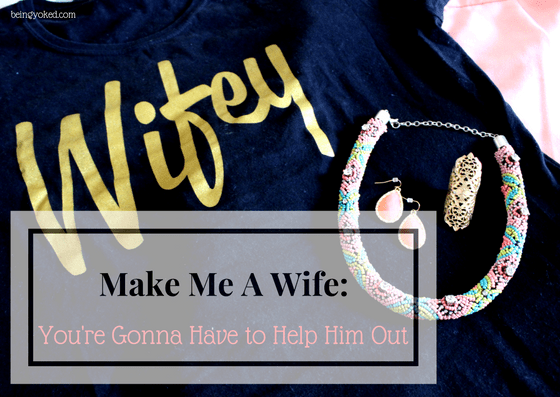 Make Me A Wife: You're Gonna Have to Help Him Out