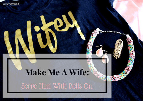 Make Me A Wife: Serve Him With Bells On