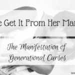 She Get It From Her Momma: Manifestation of the Generational Curse