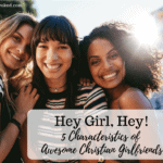 Hey Girl, Hey! 5 Characteristics of Awesome Christian Girlfriends