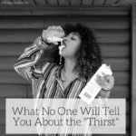 """What No One Will Tell You About the """"Thirst"""""""