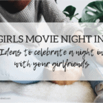 Ideas to Celebrate a Girls Movie Night In