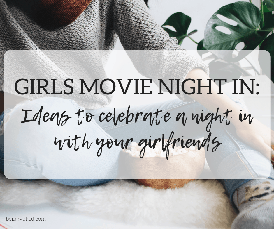 Ideas to celebrate a girls movie night in - Yoked