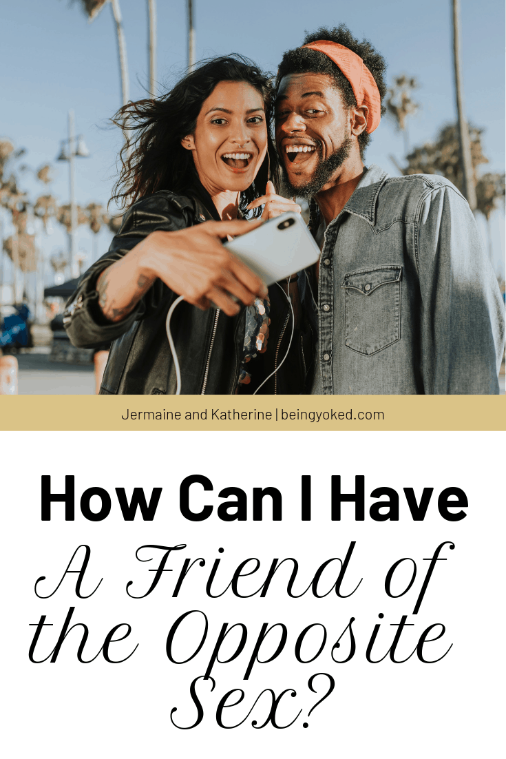 Can I have friend of the opposite sex?